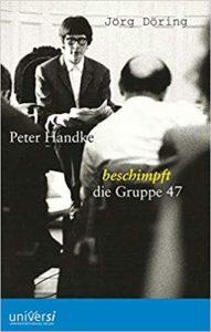 Jörg Döring: Peter Handke beschimpft die Gruppe 47