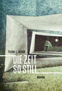 Florian L. Arnold: Die Zeit so still