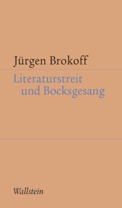 Jürgen Brokoff: Literaturstreit und Bocksgesang