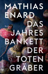 Mathias Enard: Das Jahrensbankett der Totengräber