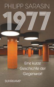 Philipp Sarasin: 1977 - Eine kurze Geschichte der Gegenwart