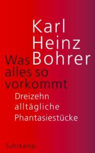 Karl Heinz Bohrer: Was alles so vorkommt